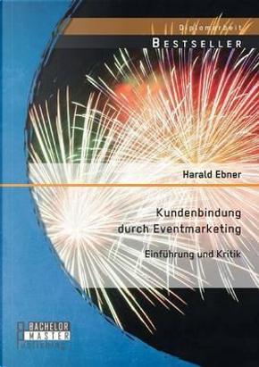 Kundenbindung durch Eventmarketing by Harald Ebner