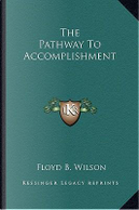 The Pathway to Accomplishment by Floyd B. Wilson