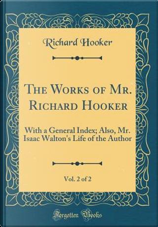 The Works of Mr. Richard Hooker, Vol. 2 of 2 by Richard Hooker