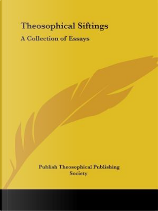 Theosophical Siftings by Theosophical Publishing Society
