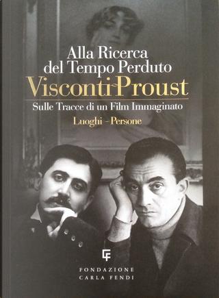 Visconti Proust - Alla ricerca del tempo perduto by Alessandro Piperno, Enrico Medioli