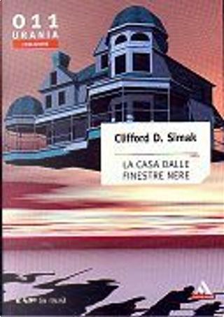 La casa dalle finestre nere by Clifford D. Simak