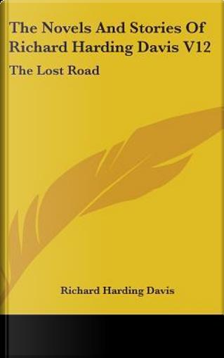 The Novels and Stories of Richard Harding Davis V12 by Richard Harding Davis