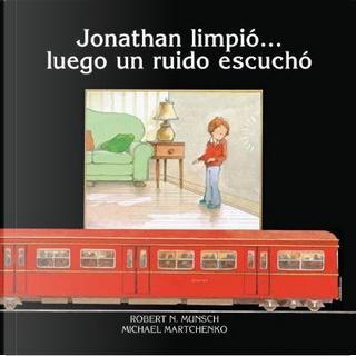 Jonathan limpio…luego un ruido escucho / Jonathan Cleaned Up- Then He Heard a Sound by Robert N. Munsch