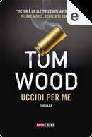 Uccidi per me by Tom Wood