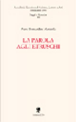 La parola agli etruschi by Piero Bernardini Marzolla