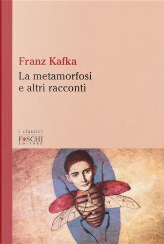La metamorfosi e altri racconti by Franz Kafka