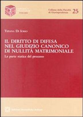 Il diritto di difesa nel giudizio canonico di nullità matrimoniale by Tiziana Di Iorio