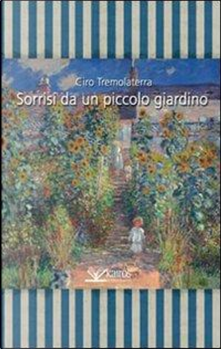 Sorrisi da un piccolo giardino by Ciro Tremolaterra