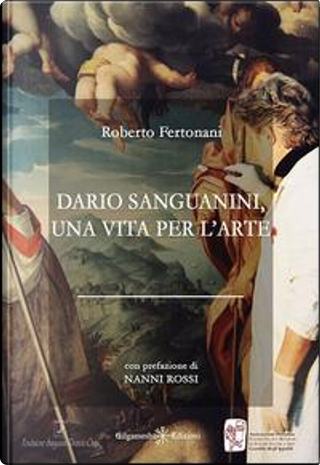 Dario Sanguanini, una vita per l'arte by Roberto Fertonani