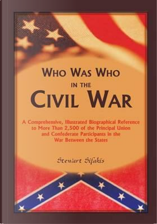 Who Was Who in the Civil War by Stewart Sifakis