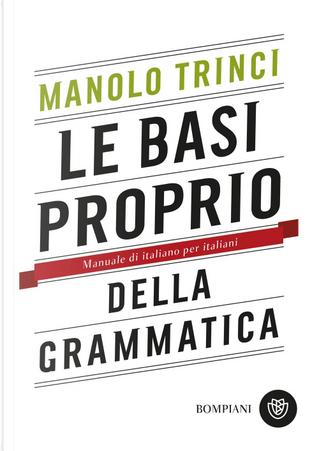 Le basi proprio della grammatica by Manolo Trinci