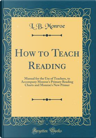 How to Teach Reading by L. B. Monroe