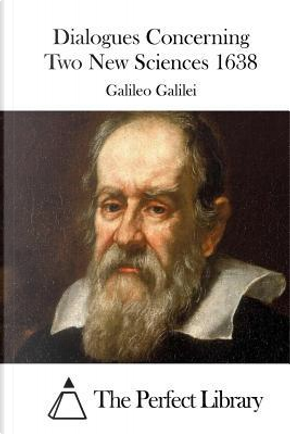 Dialogues Concerning Two New Sciences 1638 by Galileo Galilei