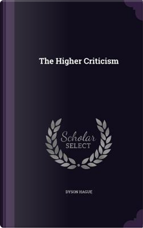 The Higher Criticism by Dyson Hague