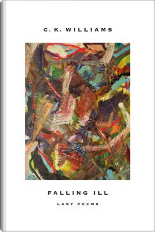 Falling Ill by C. K. Williams