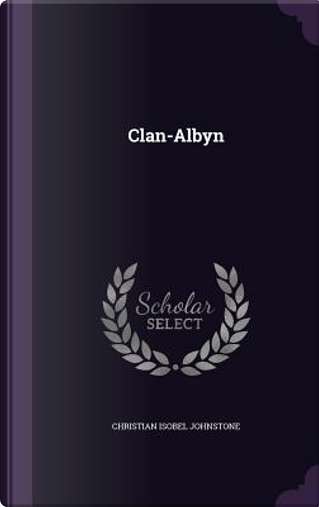 Clan-Albyn by Christian Isobel Johnstone