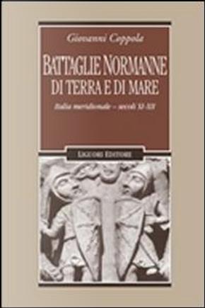 Battaglie normanne di terra e di mare. Italia meridionale. Secoli XI-XII by Giovanni Coppola