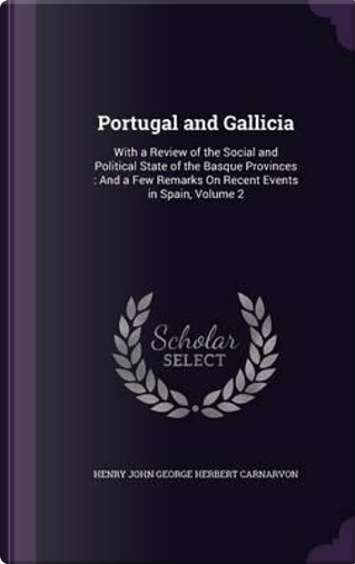 Portugal and Gallicia by Henry John George Herbert Carnarvon