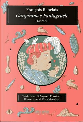 Gargantua e Pantagruele - Libro V by Francois Rabelais