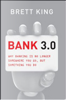 Bank 3.0: Why Banking Is No Longer Somewhere You Go But Something You Do (Custom Edition) by Brett King
