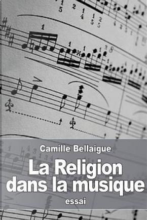 La Religion Dans La Musique by Camille Bellaigue