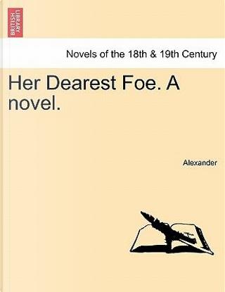 Her Dearest Foe. A novel.VOL.I by Alexander