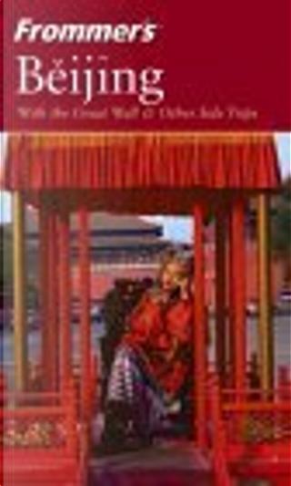 Frommer's Beijing by Graeme Smith, Josh Chin, Joshua Lee Chin, Peter Neville-Hadley