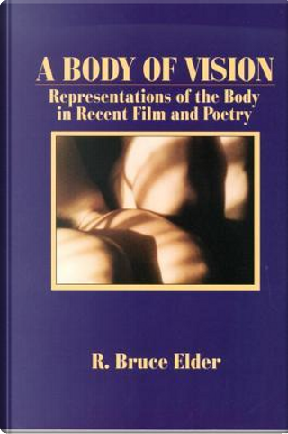 A Body of Vision by Bruce Elder