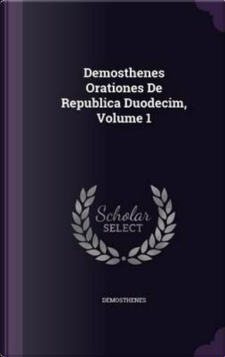 Demosthenes Orationes de Republica Duodecim, Volume 1 by Demosthenes
