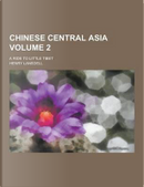 Chinese Central Asia; A Ride to Little Tibet Volume 2 by Henry Lansdell