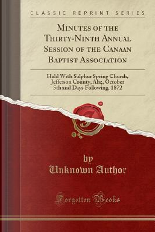 Minutes of the Thirty-Ninth Annual Session of the Canaan Baptist Association by Author Unknown