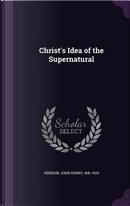 Christ's Idea of the Supernatural by John Henry Denison