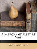 A Merchant Fleet at War by Archibald Hurd