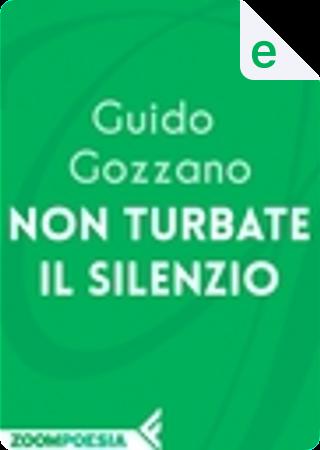 Non turbate il silenzio by Guido Gozzano