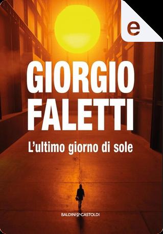L'ultimo giorno di sole by Giorgio Faletti