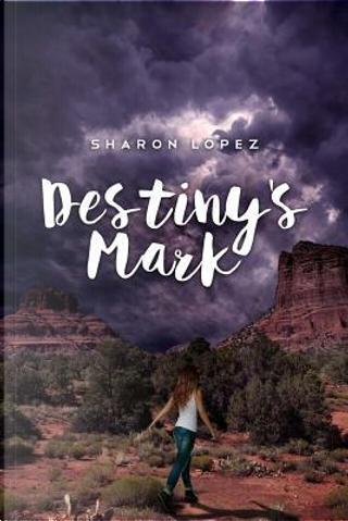 Destiny's Mark by Sharon Lopez