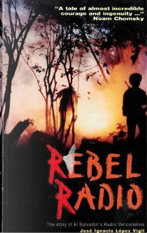 Rebel Radio by Jose Ignacio Lopez Vigil