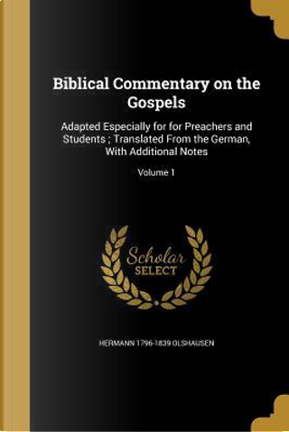 BIBLICAL COMMENTARY ON THE GOS by Hermann 1796-1839 Olshausen
