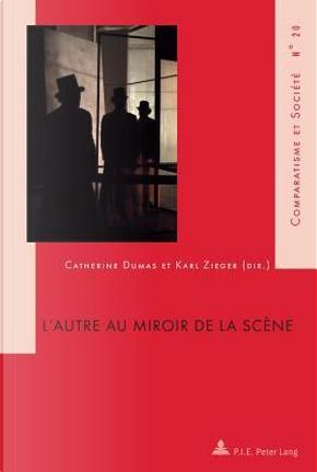 L'autre Au Miroir De La Scène by Catherine Dumas