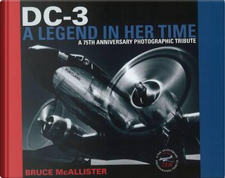DC-3, A Legend in Her Time by Bruce McAllister