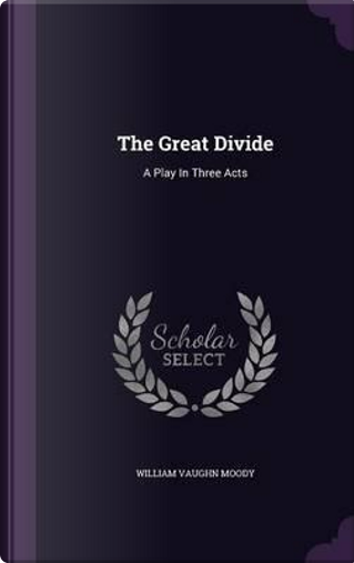 The Great Divide by William Vaughn Moody