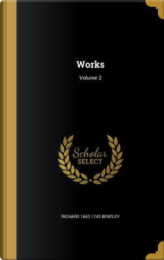 WORKS V02 by Richard 1662-1742 Bentley