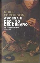 Ascesa e declino del denaro by Niall Ferguson