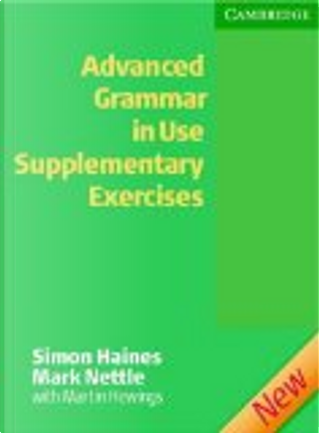 Advanced Grammar in Use Supplementary Exercises without Answers by Mark Nettle, Simon Haines