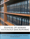 Manual of Human Histology [Microform] by Albert Kolliker