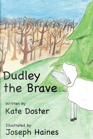 Dudley the Brave by Kate Doster