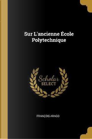Sur l'Ancienne École Polytechnique by Francois Arago