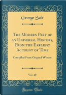 The Modern Part of an Universal History, From the Earliest Account of Time, Vol. 40 by George Sale