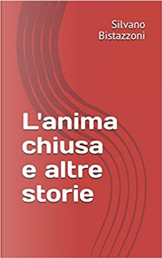 L'anima chiusa e altre storie by Silvano Bistazzoni